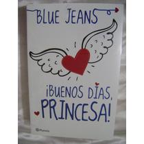 ¡buenos Dias...princesa! Blue Jeans. $300.