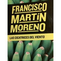 Las Cicatrices Del Viento Francisco Martín Moreno
