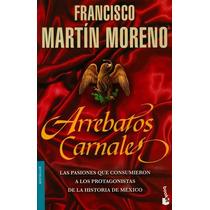 Arrebatos Carnales Francisco Martín Moreno Envío Gratis Sp0