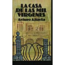 La Casa De Las Mil Virgenes. Arturo Azuela. Pasta Dura (mmu)