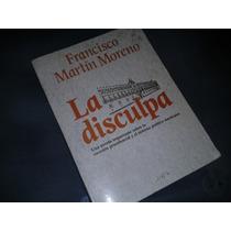 Libro La Disculpa Francisco Martin Moreno Editorial Planeta