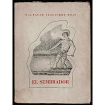 El Sembrador - Baltasar Izaguirre Rojo. 1ª Ed., 1934