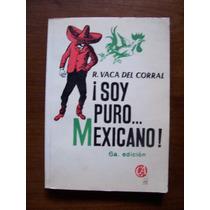 Soy Puro Mexicano-aut-r.vaca Del Corral-edit-costa Amic-mdn