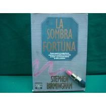 Stephen Birmingham, La Sombra De La Fortuna.
