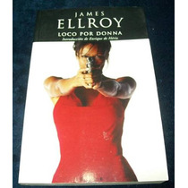 Libro James Ellroy Loco Por Donna Novela Crimen Mp0 Rafton