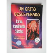 Un Grito Desesperado Carlos Cuahutemoc Sanchez