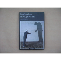 Luis Landero, Hoy, Júpiter, Tusquets, España, 2007, 400, Pág