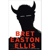 Imperial Bedrooms - Bret Easton Ellis - 2010 Primera Ed.