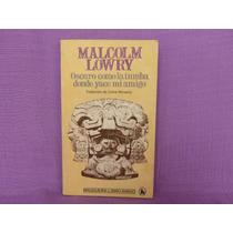 Malcolm Lowry, Oscuro Como La Tumba Donde Yace Mi Amigo.