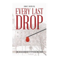 Every Last Drop: How The Blood Industry, George T Baxter Esq