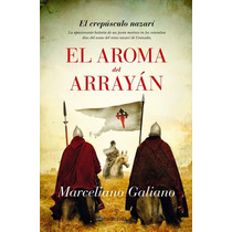 Ebook - El Aroma Del Arrayan - Marceliano Galiano - Pdf Epub