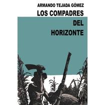Los Compadres Del Horizonte Armando Tejada G Libro Digital