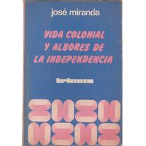 Vida Colonial Y Albores De La Independencia. José Miranda.