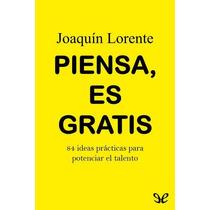 Piensa, Es Gratis Joaquín Lorente Libro Digital