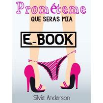 Ebook - Prométeme Que Serás Mía - Silvie Anderson - Pdf Epub