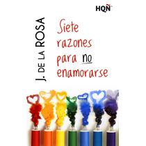 Ebook - Siete Razones Para No Enamorarse - J. De La Rosa Pdf