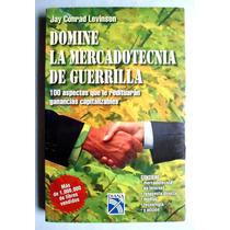 Domine La Mercadotecnia De Guerrilla. Jay Conrad Levinson