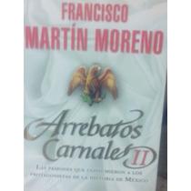 Francisco Martín Moreno Arrebatos Carnales Tomó 2