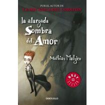 La Alargada Sombra Del Amor ... Mathias Malzieu Bolsillo