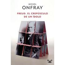 Freud. El Crepúsculo De Un Ídolo Michel Onfr Libro Digital