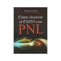 Libro Como Alcanzar El Exito Con Pnl
