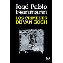 Los Crímenes De Van Gogh José Pablo Feinmann Libro Digital