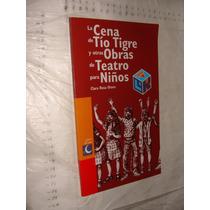 Libro La Cena De Tio Tigre Y Otras Obras De Teatro Para Niño