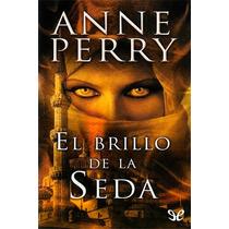 El Brillo De La Seda Anne Perry Libro Digital