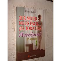 Libro Ser Mujer No Es Facil Es Toda Una Aventura , Rocio Tel