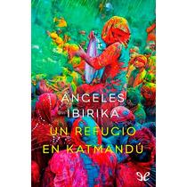 Un Refugio En Katmandú Ángeles Ibirika Libro Digital