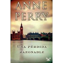 Una Pérdida Razonable Anne Perry Libro Digital