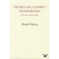 Teoría Del Cuerpo Enamorado Michel Onfray Libro Digital