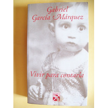 Vivir Para Contarla - Gabriel Garcia Marquez