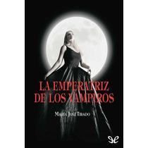 La Emperatriz De Los Vampiros María José Tir Libro Digital