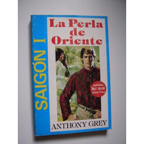La Perla De Oriente - Saigón 1 - Anthony Grey - 1986