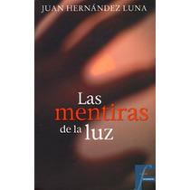 Las Mentiras De La Luz - Juan Hernandez Luna