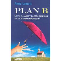 Plan B La Fe El Amor Y La Vida Con Dios En Un Mund - Anne La