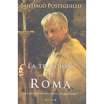 La Traicion De Roma - Santiago Posteguillo