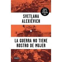 La Guerra No Tiene Rostro De Mujer - Svetlana Alexievich