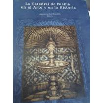 La Catedral De Puebla En El Arte Y En La Historia