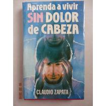 Libro Aprenda A Vivir Sin Dolor De Cabeza D Claudio Zapata