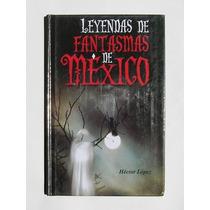 Leyendas De Fantasmas De Mexico, Libro Mexicano 2010