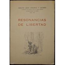 Resonancias De Libertad - Adolfo León Ossorio Y Agüero. 1ª