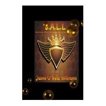 B.a.l.l: Bold, Attitude, Living,, Jason Oneal Williams