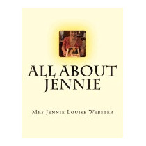 All About Jennie, Mrs Jennie Louise Webster