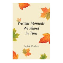 Precious Moments We Shared In Time, Cynthia Weathers