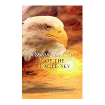 Through The Eye Of The Eagle Sky, Patricia Etienne