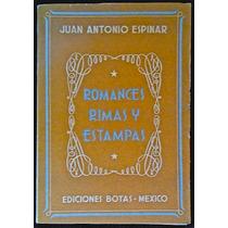 Romances, Rimas Y Estampas - Juan Antonio Espinar. 1944