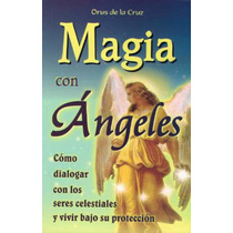 Magia Con Ángeles / Como Dialogar Con Los Seres Celestiales