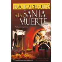 Práctica Del Culto A La Santa Muerte / Rituales Y Mucho Más